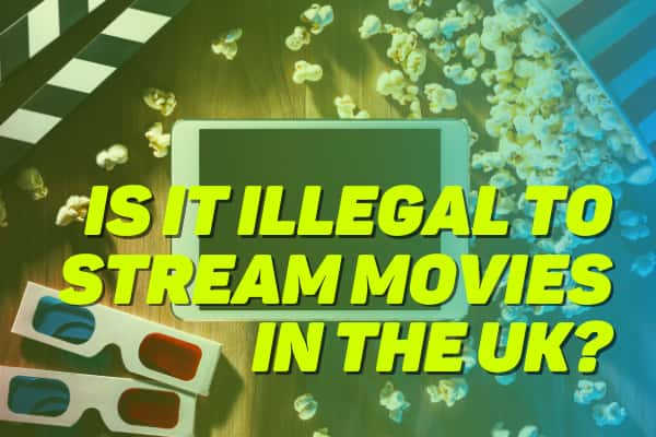 Is it illegal to stream movies in the UK?
