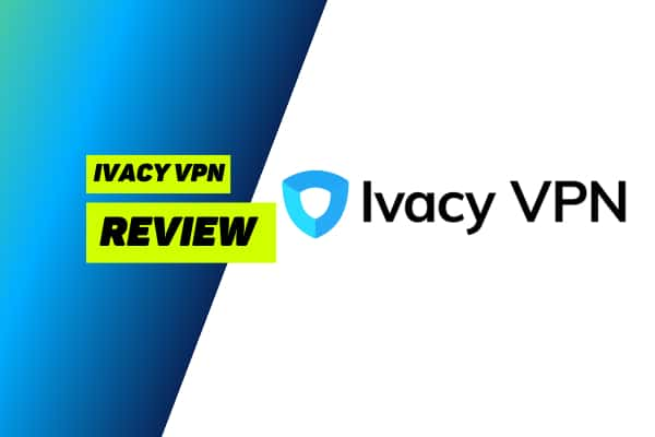 Ivacy VPN Review