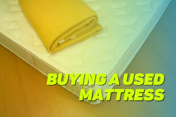 Buying a Used Mattress: Yay or Nay?