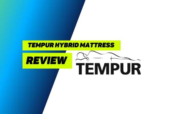 Tempur Hybrid Mattress Review