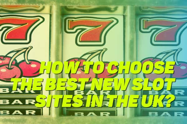 How to Choose the Best New Slot Sites in the UK?