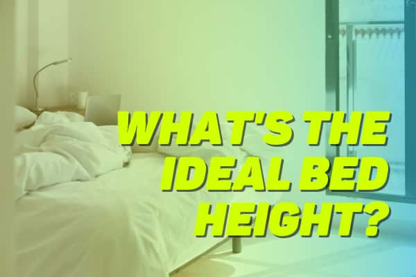 Bed Height Guide: What's the Ideal Bed Height?